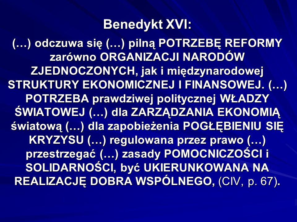 Benedykt XVI: (…) odczuwa się (…) pilną POTRZEBĘ REFORMY zarówno ORGANIZACJI NARODÓW ZJEDNOCZONYCH, jak i międzynarodowej STRUKTURY EKONOMICZNEJ I FINANSOWEJ.