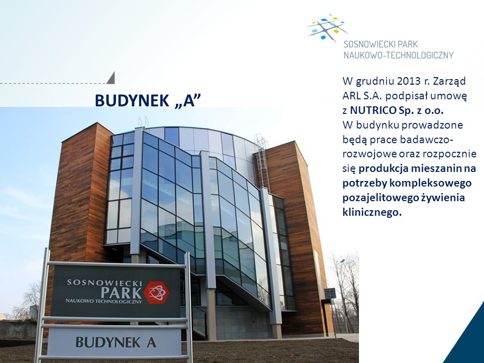 """BUDYNEK """"A"""" W grudniu 2013 r. Zarząd ARL S.A. podpisał umowę z NUTRICO Sp. z o.o. W budynku prowadzone będą prace badawczo- rozwojowe oraz rozpocznie"""