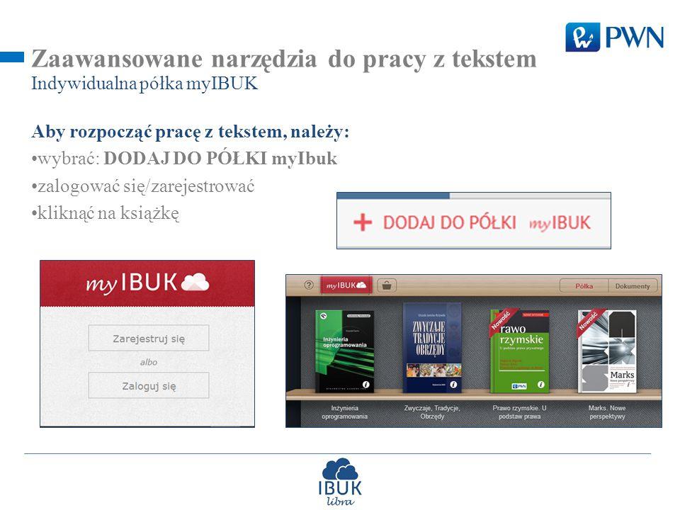 Zaawansowane narzędzia do pracy z tekstem Aby rozpocząć pracę z tekstem, należy: wybrać: DODAJ DO PÓŁKI myIbuk zalogować się/zarejestrować kliknąć na książkę Indywidualna półka myIBUK