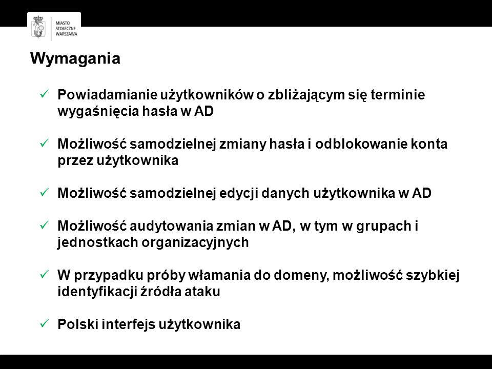 Wymagania Powiadamianie użytkowników o zbliżającym się terminie wygaśnięcia hasła w AD Możliwość samodzielnej zmiany hasła i odblokowanie konta przez użytkownika Możliwość samodzielnej edycji danych użytkownika w AD Możliwość audytowania zmian w AD, w tym w grupach i jednostkach organizacyjnych W przypadku próby włamania do domeny, możliwość szybkiej identyfikacji źródła ataku Polski interfejs użytkownika