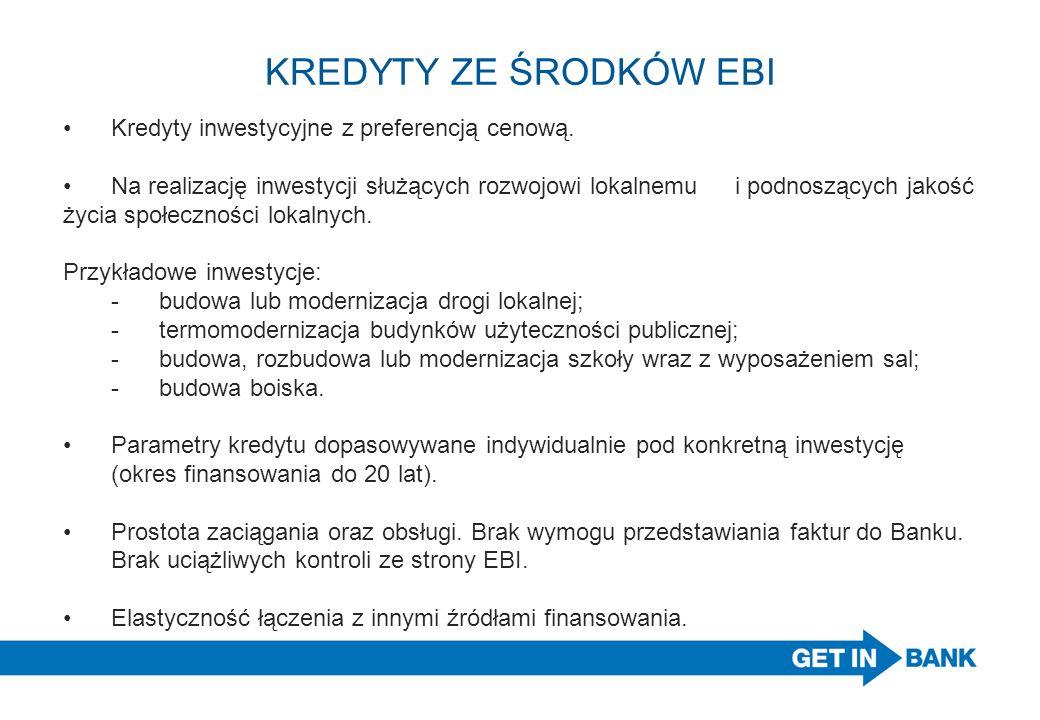 KREDYTY ZE ŚRODKÓW EBI Kredyty inwestycyjne z preferencją cenową. Na realizację inwestycji służących rozwojowi lokalnemu i podnoszących jakość życia s