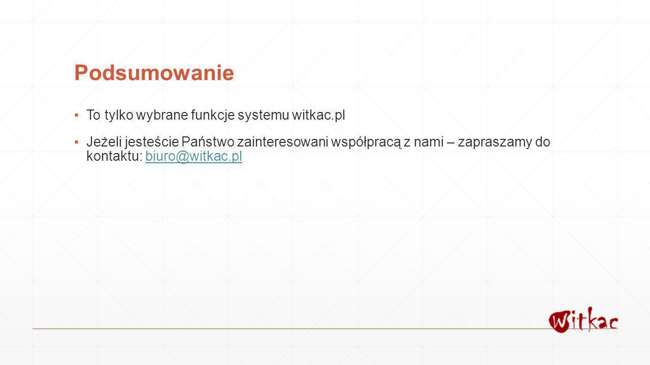 Podsumowanie ▪To tylko wybrane funkcje systemu witkac.pl ▪Jeżeli jesteście Państwo zainteresowani współpracą z nami – zapraszamy do kontaktu: biuro@wi