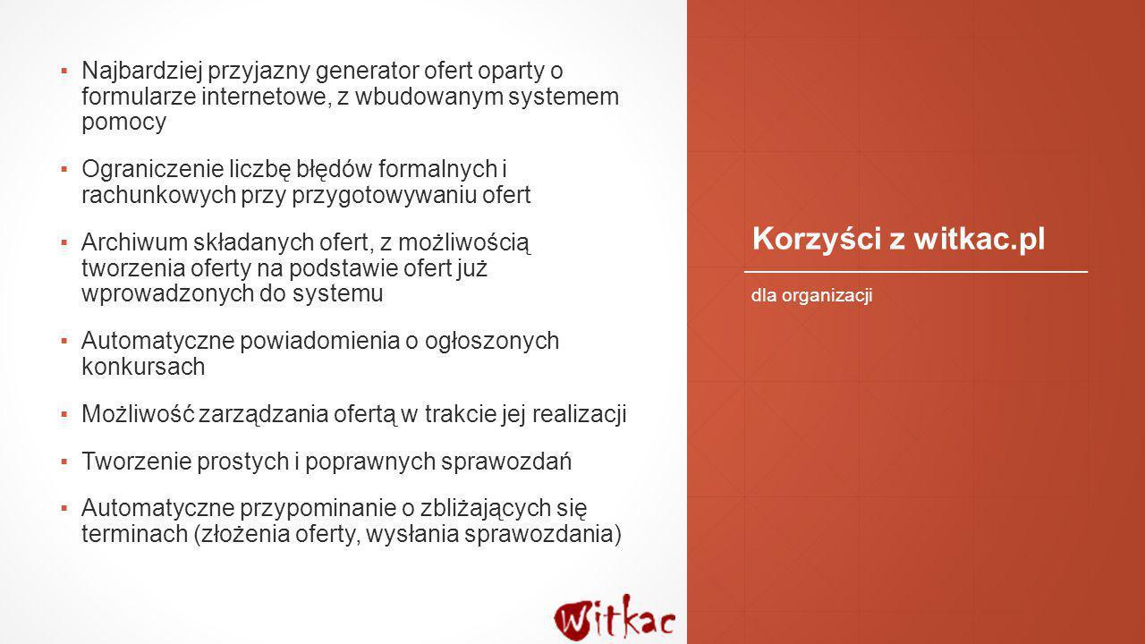 Korzyści z witkac.pl ▪Najbardziej przyjazny generator ofert oparty o formularze internetowe, z wbudowanym systemem pomocy ▪Ograniczenie liczbę błędów