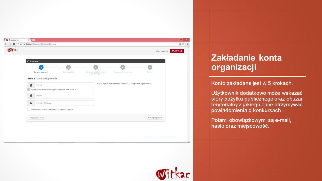 Zakładanie konta organizacji Konto zakładane jest w 5 krokach. Użytkownik dodatkowo może wskazać sfery pożytku publicznego oraz obszar terytorialny z