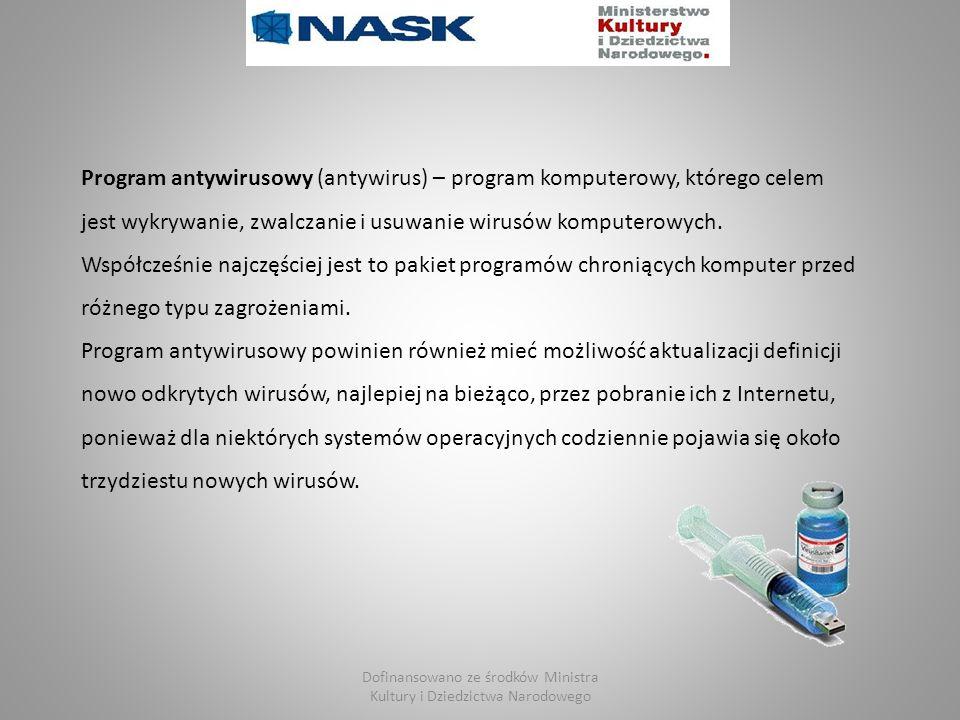 Dofinansowano ze środków Ministra Kultury i Dziedzictwa Narodowego Program antywirusowy (antywirus) – program komputerowy, którego celem jest wykrywanie, zwalczanie i usuwanie wirusów komputerowych.