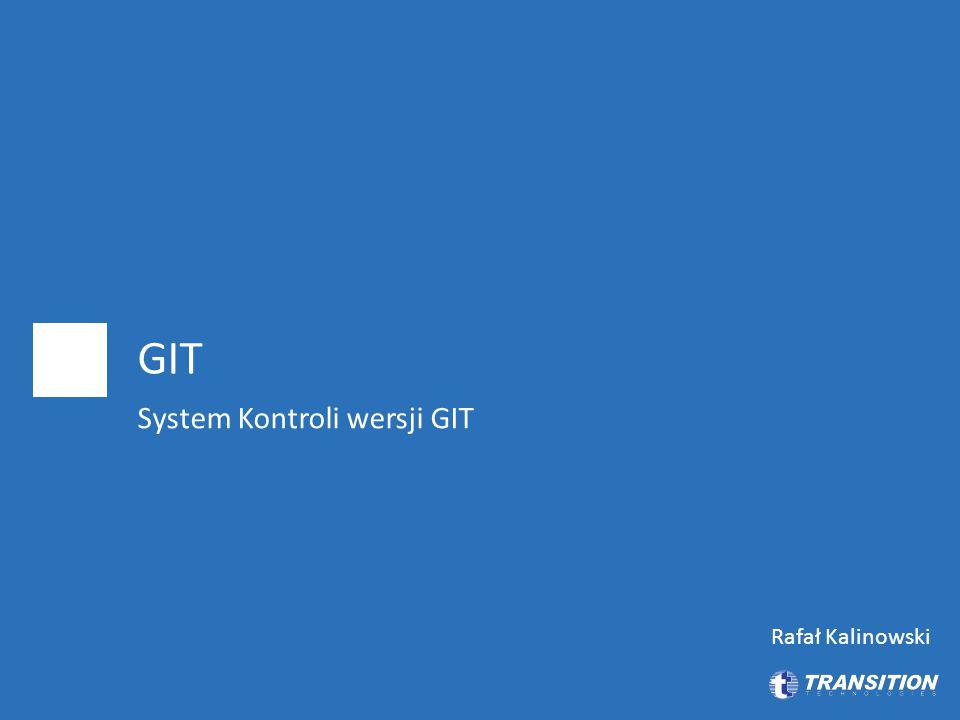 GIT System Kontroli wersji GIT Rafał Kalinowski