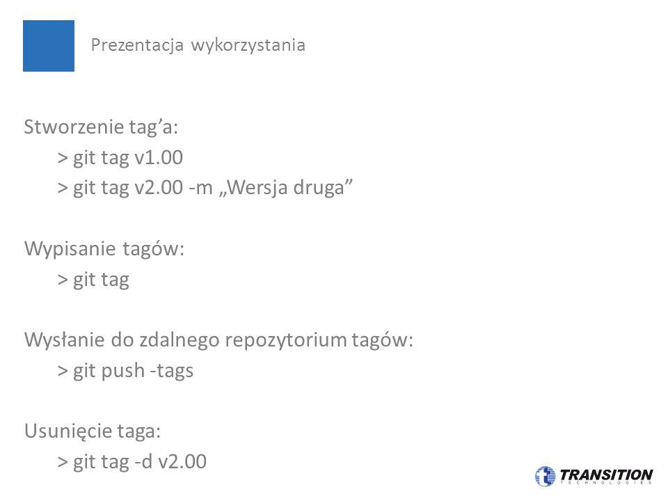 """Stworzenie tag'a: > git tag v1.00 > git tag v2.00 -m """"Wersja druga Wypisanie tagów: > git tag Wysłanie do zdalnego repozytorium tagów: > git push -tags Usunięcie taga: > git tag -d v2.00 Prezentacja wykorzystania"""