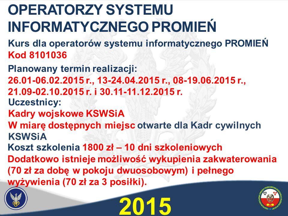 Kurs dla operatorów systemu informatycznego PROMIEŃ Kod 8101036 Planowany termin realizacji: 26.01-06.02.2015 r., 13-24.04.2015 r., 08-19.06.2015 r., 21.09-02.10.2015 r.