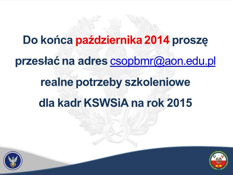 Do końca października 2014 proszę przesłać na adres csopbmr@aon.edu.pl realne potrzeby szkoleniowe dla kadr KSWSiA na rok 2015csopbmr@aon.edu.pl