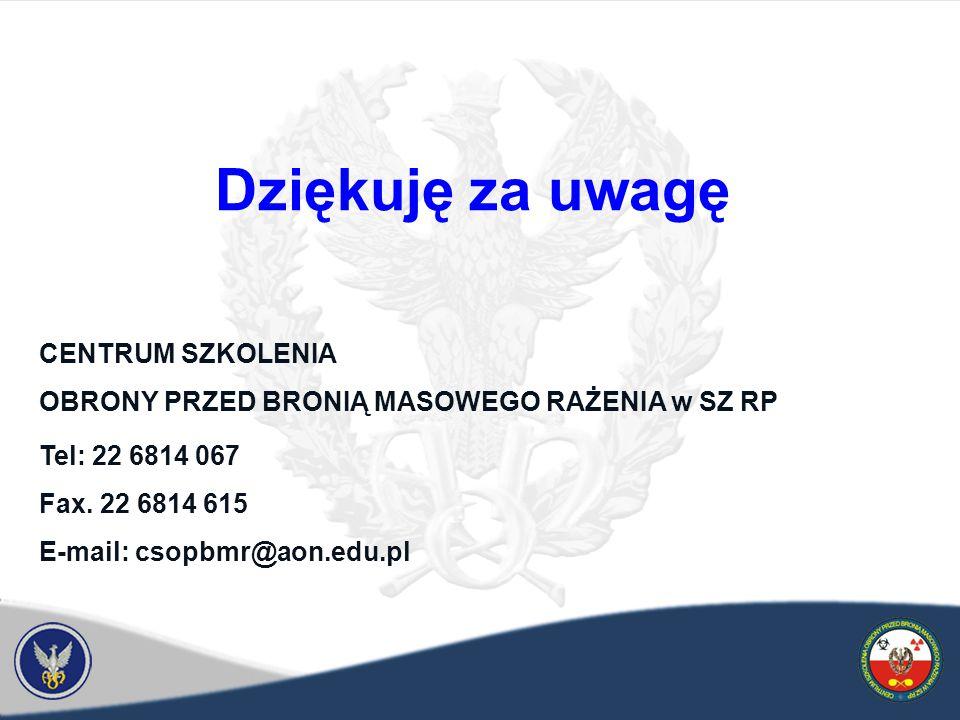 Dziękuję za uwagę CENTRUM SZKOLENIA OBRONY PRZED BRONIĄ MASOWEGO RAŻENIA w SZ RP Tel: 22 6814 067 Fax.