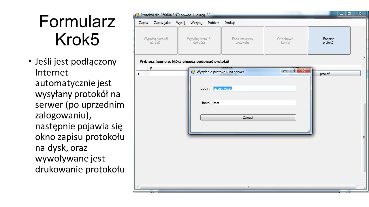 Formularz Krok5 Jeśli jest podłączony Internet automatycznie jest wysyłany protokół na serwer (po uprzednim zalogowaniu), następnie pojawia się okno z