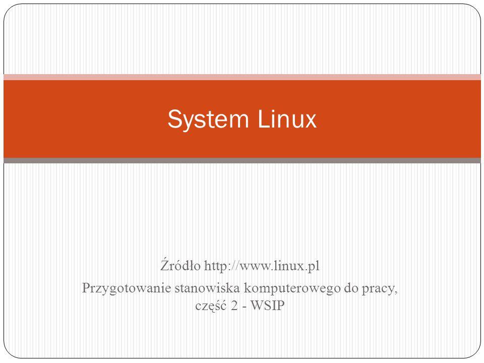 Źródło http://www.linux.pl Przygotowanie stanowiska komputerowego do pracy, część 2 - WSIP System Linux