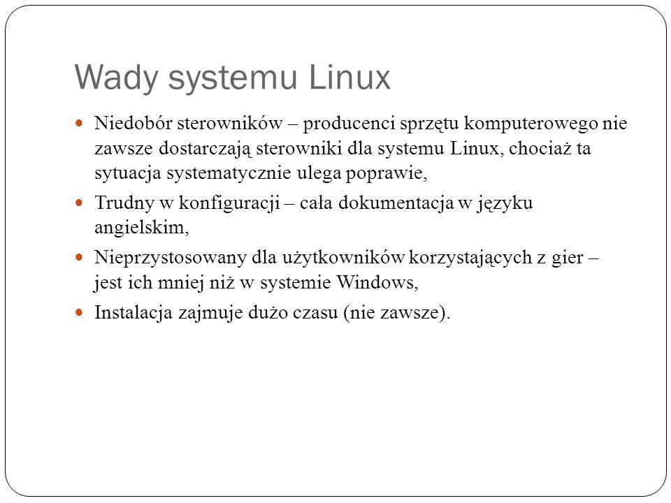 Wady systemu Linux Niedobór sterowników – producenci sprzętu komputerowego nie zawsze dostarczają sterowniki dla systemu Linux, chociaż ta sytuacja sy