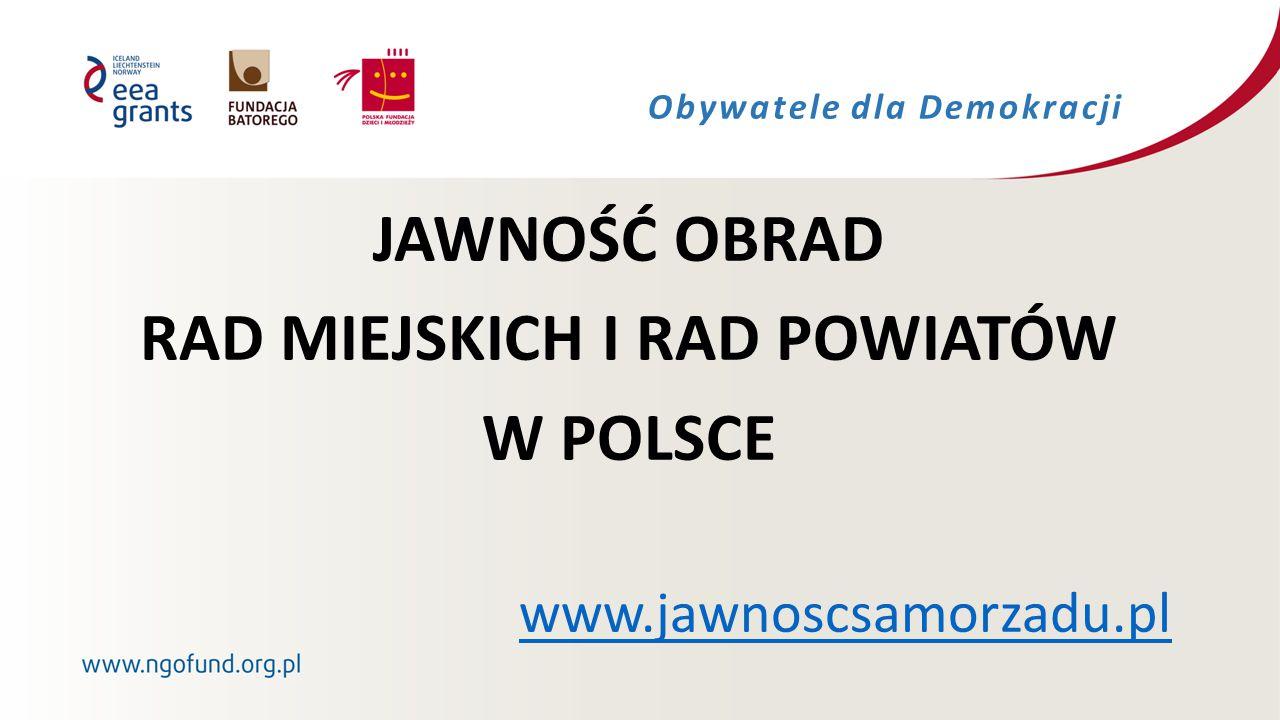JAWNOŚĆ OBRAD RAD MIEJSKICH I RAD POWIATÓW W POLSCE www.jawnoscsamorzadu.pl Obywatele dla Demokracji