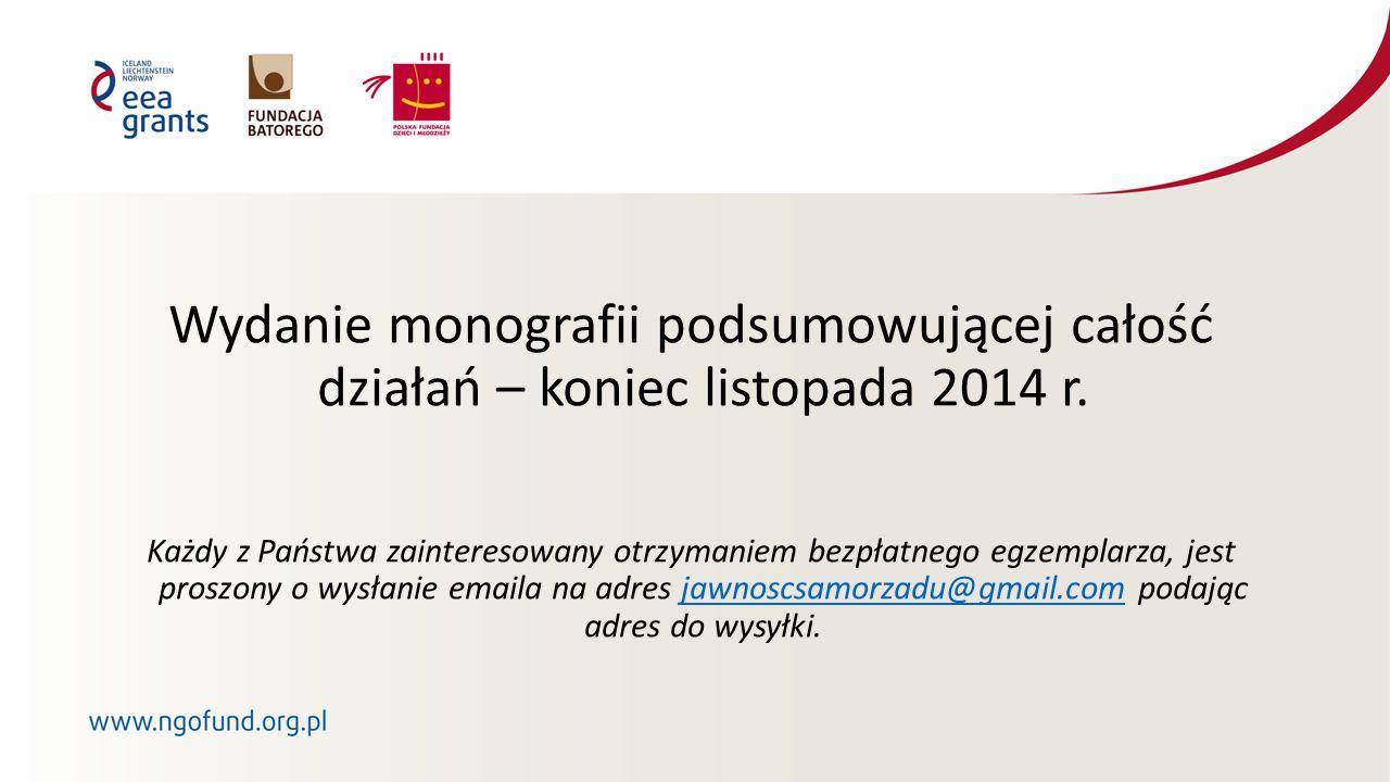 Wydanie monografii podsumowującej całość działań – koniec listopada 2014 r.