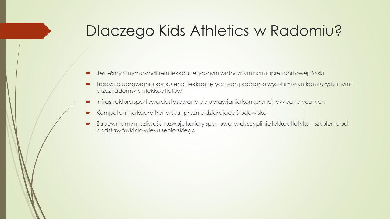 Dlaczego Kids Athletics w Radomiu?  Jesteśmy silnym ośrodkiem lekkoatletycznym widocznym na mapie sportowej Polski  Tradycja uprawiania konkurencji