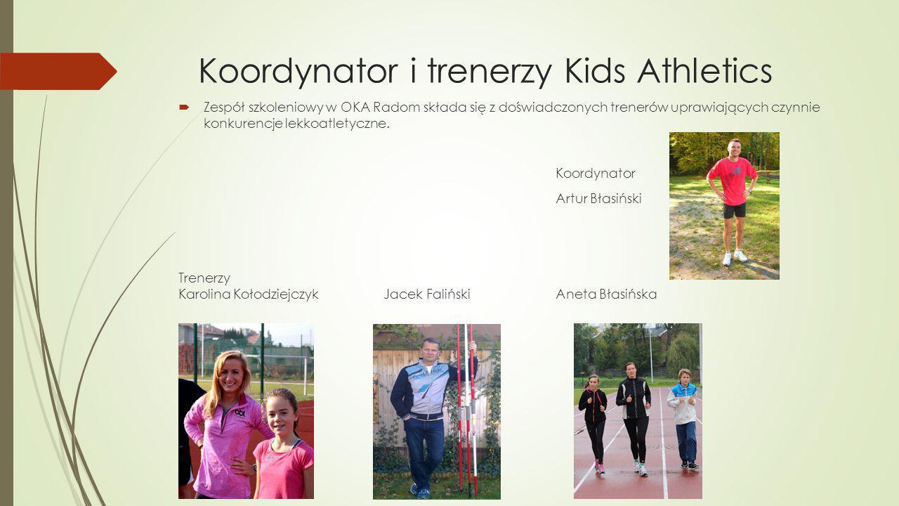Koordynator i trenerzy Kids Athletics  Zespół szkoleniowy w OKA Radom składa się z doświadczonych trenerów uprawiających czynnie konkurencje lekkoatletyczne.