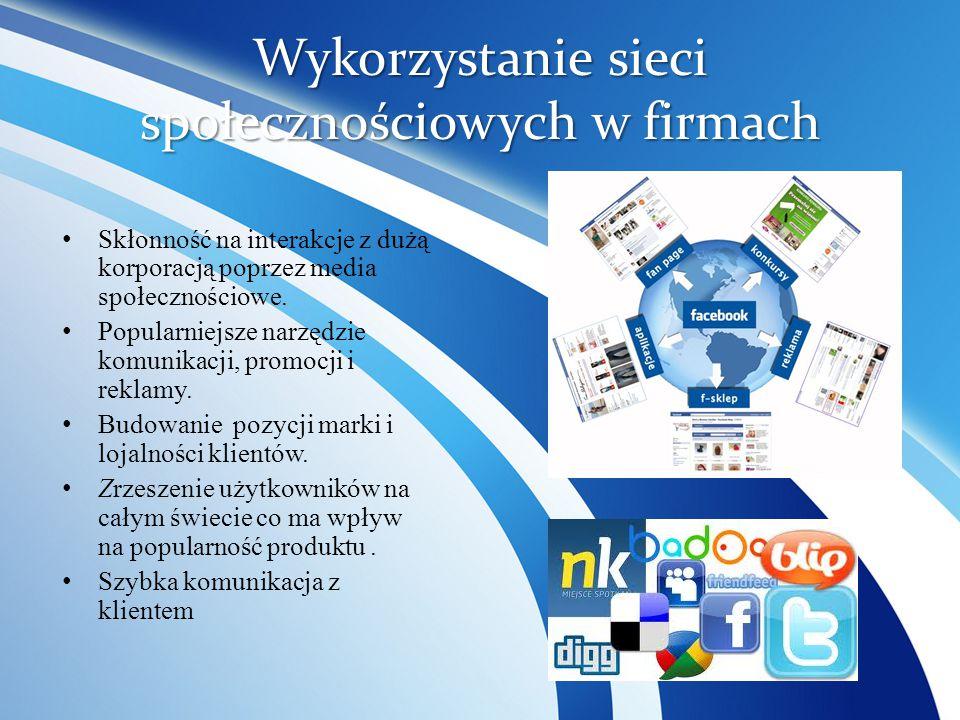 Wykorzystanie sieci społecznościowych w firmach Skłonność na interakcje z dużą korporacją poprzez media społecznościowe. Popularniejsze narzędzie komu