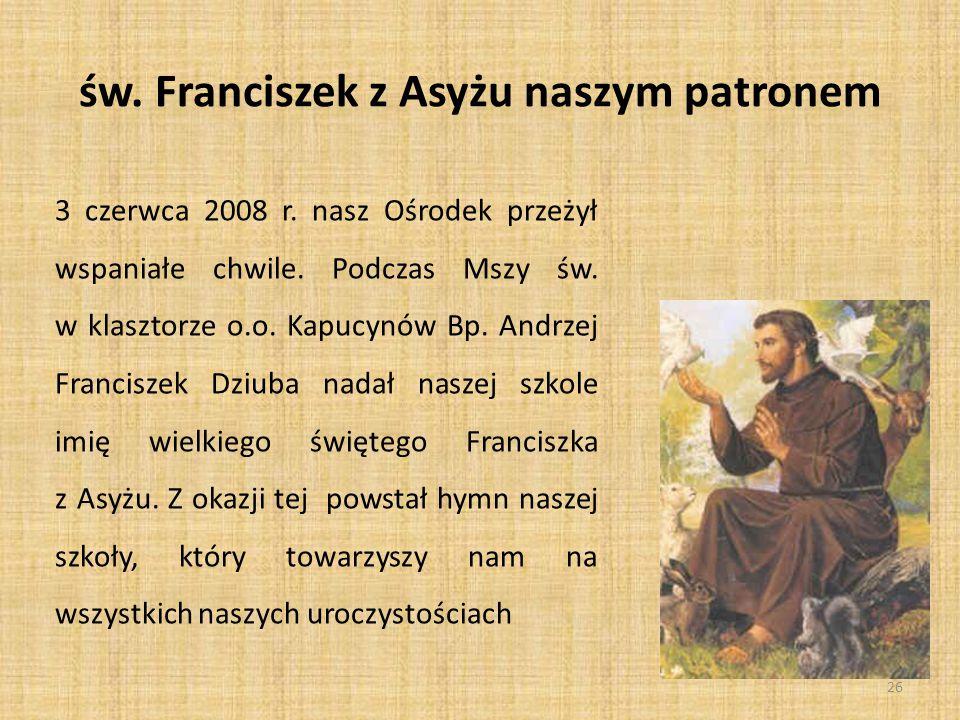 Hymn naszej szkoły Patronie nasz święty Franciszku Wypraszaj łaski nam Chroń szkołę od złego A także każdego z nas.