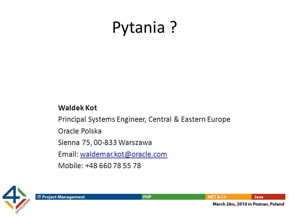 Pytania ? Waldek Kot Principal Systems Engineer, Central & Eastern Europe Oracle Polska Sienna 75, 00-833 Warszawa Email: waldemar.kot@oracle.comwalde