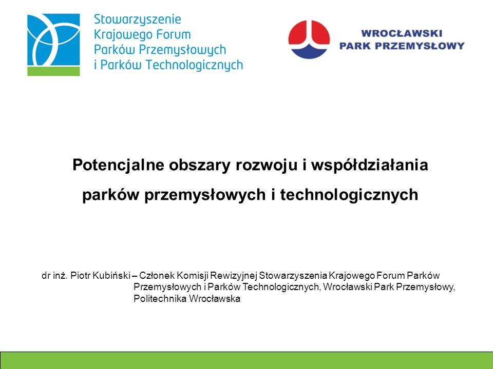 dr inż. Piotr Kubiński – Członek Komisji Rewizyjnej Stowarzyszenia Krajowego Forum Parków Przemysłowych i Parków Technologicznych, Wrocławski Park Prz