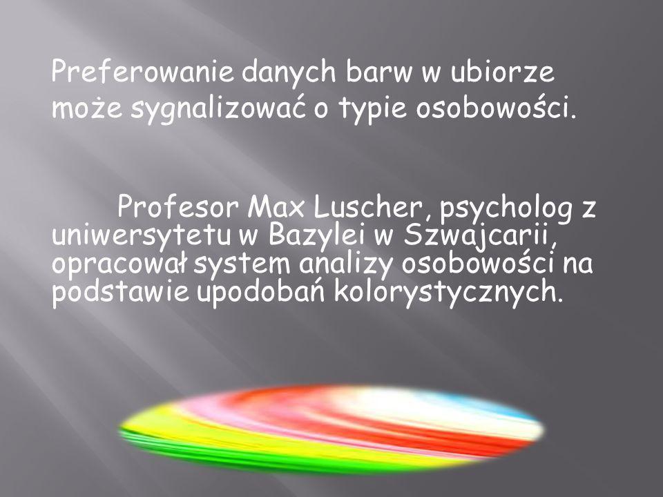 Preferowanie danych barw w ubiorze może sygnalizować o typie osobowości. Profesor Max Luscher, psycholog z uniwersytetu w Bazylei w Szwajcarii, opraco