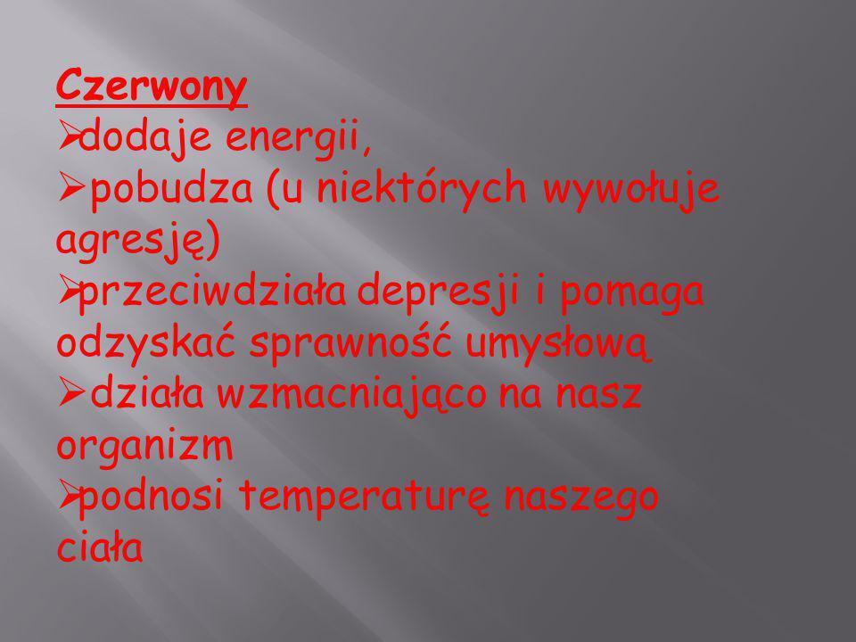 Czerwony  dodaje energii,  pobudza (u niektórych wywołuje agresję)  przeciwdziała depresji i pomaga odzyskać sprawność umysłową  działa wzmacniają