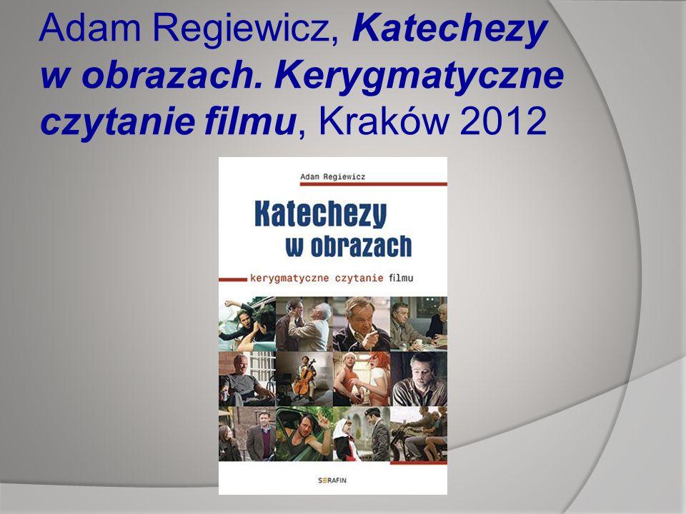 Adam Regiewicz, Katechezy w obrazach. Kerygmatyczne czytanie filmu, Kraków 2012