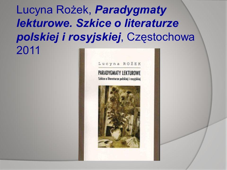 Lucyna Rożek, Paradygmaty lekturowe. Szkice o literaturze polskiej i rosyjskiej, Częstochowa 2011