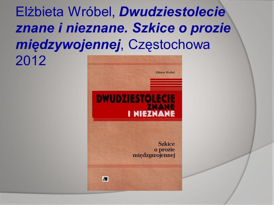 Elżbieta Wróbel, Dwudziestolecie znane i nieznane. Szkice o prozie międzywojennej, Częstochowa 2012
