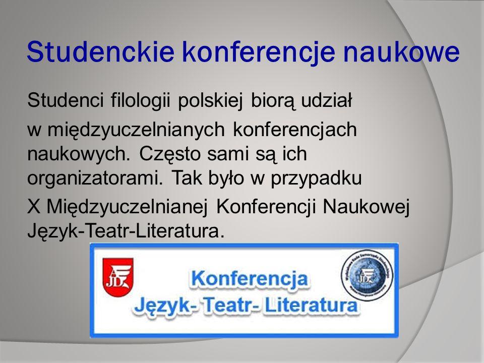 Studenckie konferencje naukowe Studenci filologii polskiej biorą udział w międzyuczelnianych konferencjach naukowych.