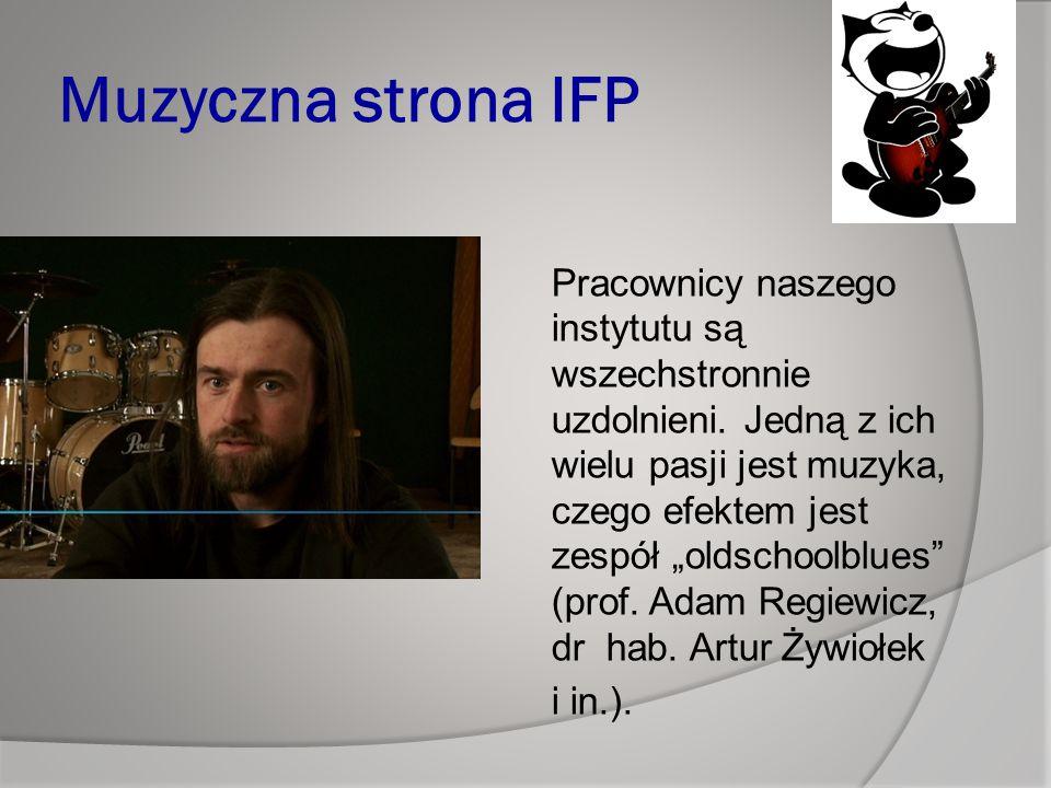 Muzyczna strona IFP Pracownicy naszego instytutu są wszechstronnie uzdolnieni.