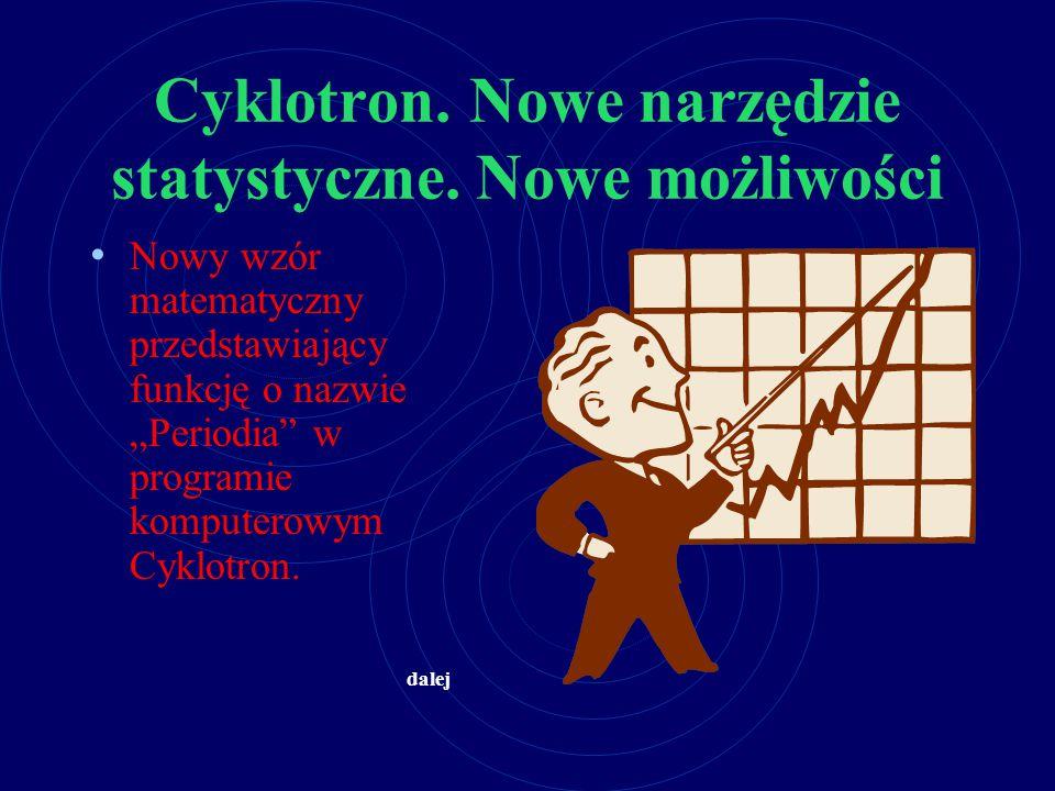 """Cyklotron. Nowe narzędzie statystyczne. Nowe możliwości Nowy wzór matematyczny przedstawiający funkcję o nazwie """"Periodia"""" w programie komputerowym Cy"""