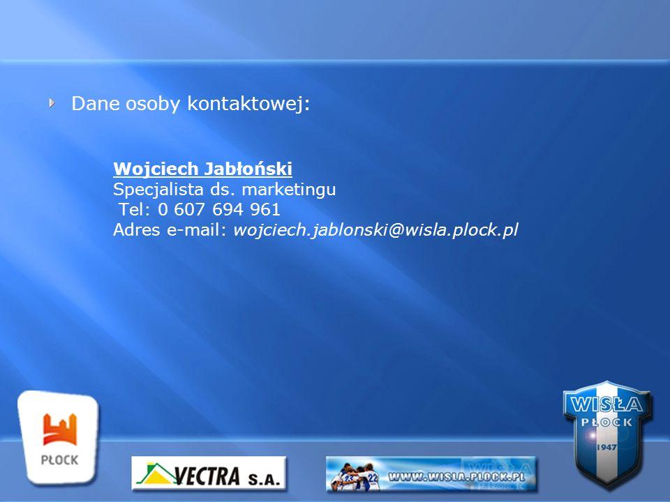 Dane osoby kontaktowej: Wojciech Jabłoński Specjalista ds. marketingu Tel: 0 607 694 961 Adres e-mail: wojciech.jablonski@wisla.plock.pl