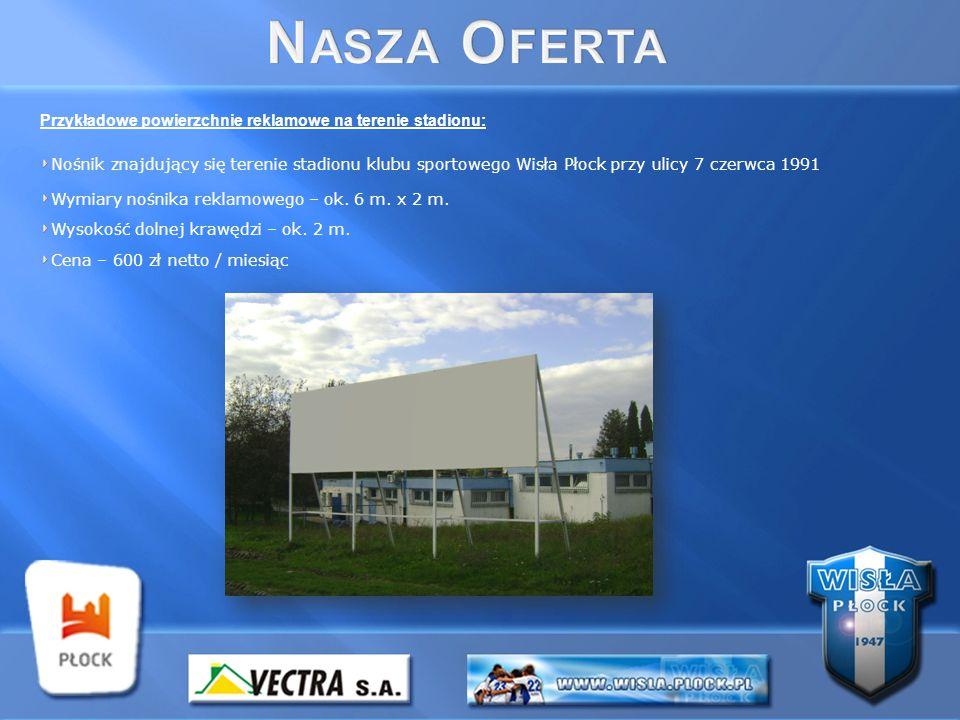 Przykładowe powierzchnie reklamowe na terenie stadionu: Nośnik znajdujący się terenie stadionu klubu sportowego Wisła Płock przy ulicy 7 czerwca 1991 Wymiary nośnika reklamowego – ok.