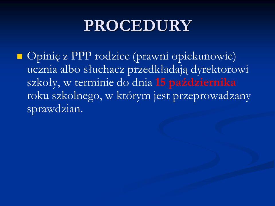 PROCEDURY Opinię z PPP rodzice (prawni opiekunowie) ucznia albo słuchacz przedkładają dyrektorowi szkoły, w terminie do dnia 15 października roku szko