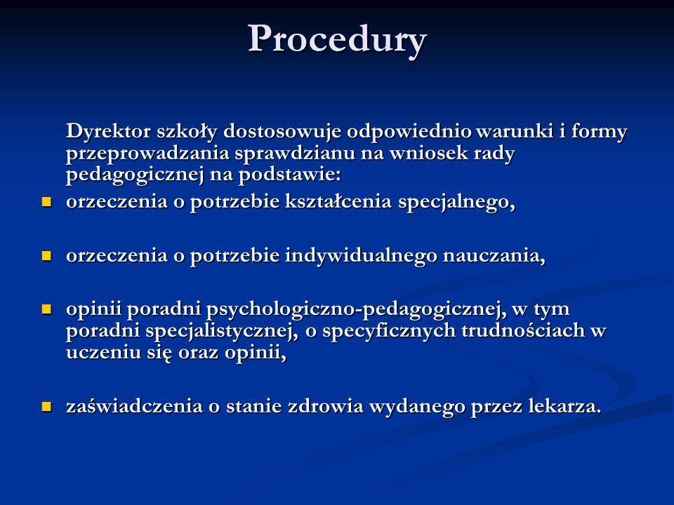 Procedury Dyrektor szkoły dostosowuje odpowiednio warunki i formy przeprowadzania sprawdzianu na wniosek rady pedagogicznej na podstawie: orzeczenia o