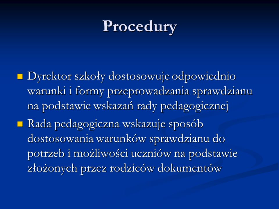 Procedury Dyrektor szkoły dostosowuje odpowiednio warunki i formy przeprowadzania sprawdzianu na podstawie wskazań rady pedagogicznej Dyrektor szkoły