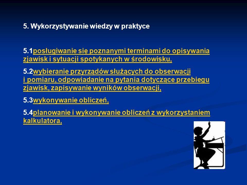 5. Wykorzystywanie wiedzy w praktyce 5.1posługiwanie się poznanymi terminami do opisywania zjawisk i sytuacji spotykanych w środowisku,posługiwanie si