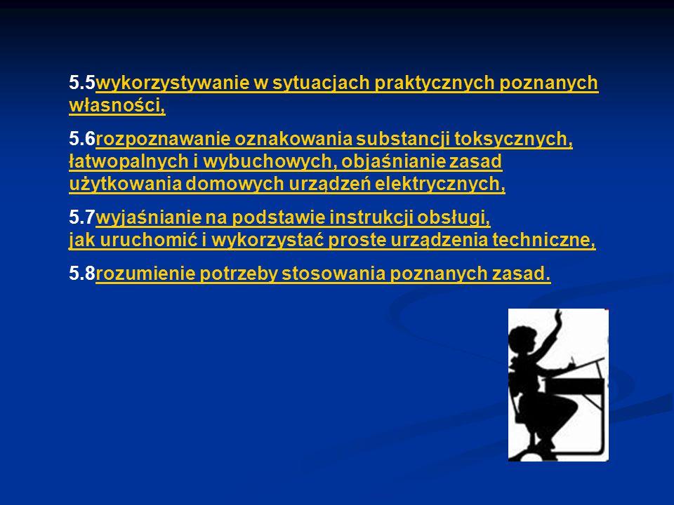 5.5wykorzystywanie w sytuacjach praktycznych poznanych własności,wykorzystywanie w sytuacjach praktycznych poznanych własności, 5.6rozpoznawanie oznak