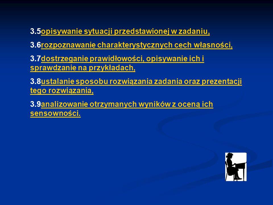 3.5opisywanie sytuacji przedstawionej w zadaniu,opisywanie sytuacji przedstawionej w zadaniu, 3.6rozpoznawanie charakterystycznych cech własności,rozp