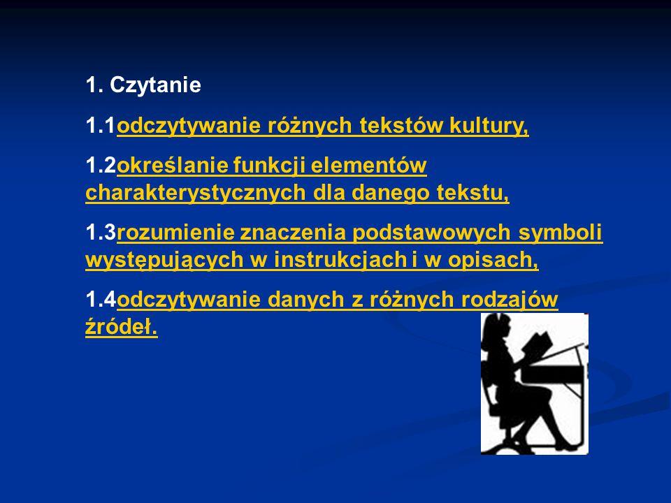 1. Czytanie 1.1odczytywanie różnych tekstów kultury,odczytywanie różnych tekstów kultury, 1.2określanie funkcji elementów charakterystycznych dla dane