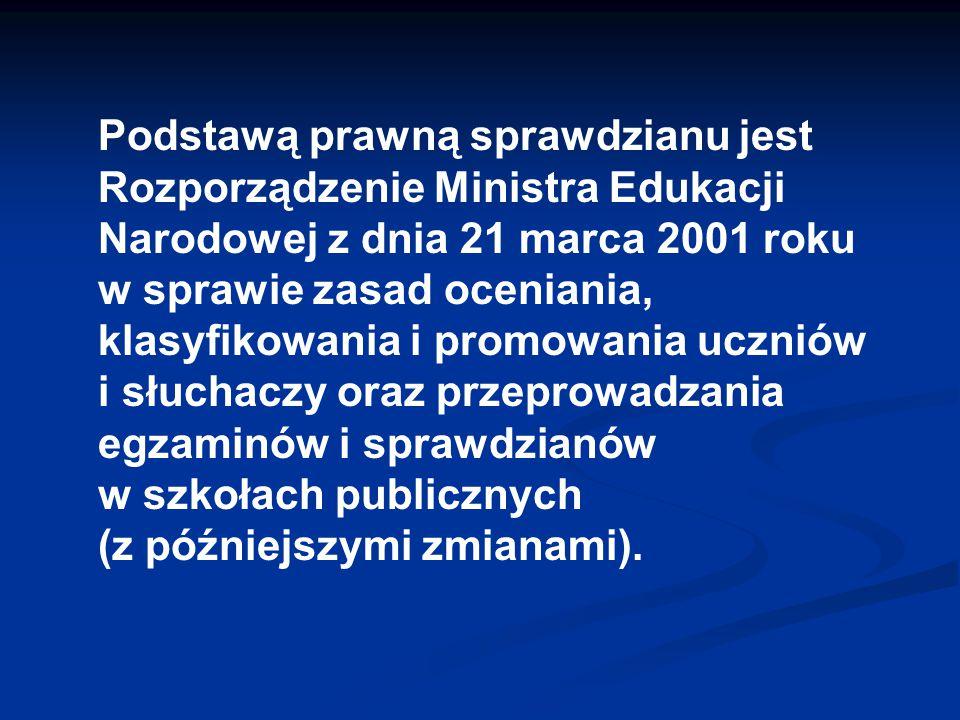 Podstawą prawną sprawdzianu jest Rozporządzenie Ministra Edukacji Narodowej z dnia 21 marca 2001 roku w sprawie zasad oceniania, klasyfikowania i prom