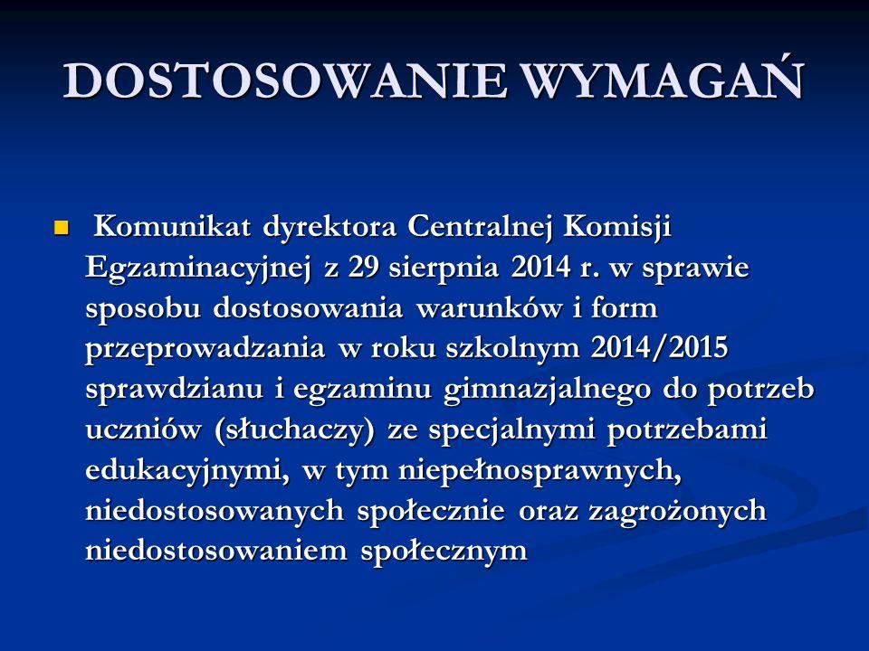 DOSTOSOWANIE WYMAGAŃ Komunikat dyrektora Centralnej Komisji Egzaminacyjnej z 29 sierpnia 2014 r. w sprawie sposobu dostosowania warunków i form przepr