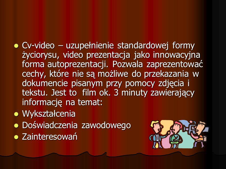 Cv-video – uzupełnienie standardowej formy życiorysu, video prezentacja jako innowacyjna forma autoprezentacji. Pozwala zaprezentować cechy, które nie