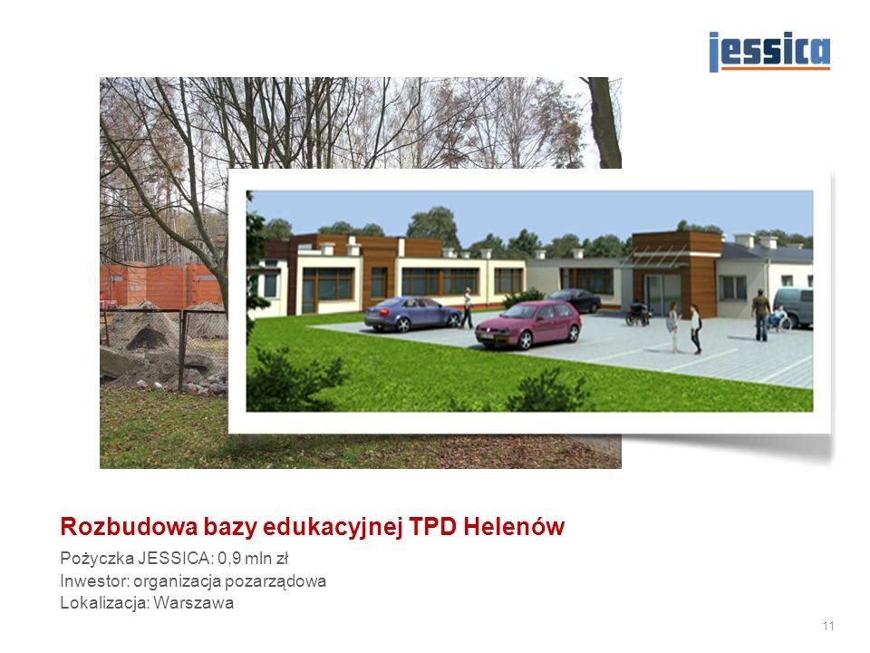 Rozbudowa bazy edukacyjnej TPD Helenów Pożyczka JESSICA: 0,9 mln zł Inwestor: organizacja pozarządowa Lokalizacja: Warszawa 11