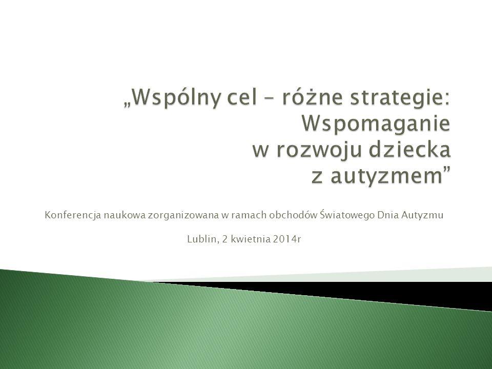 Konferencja naukowa zorganizowana w ramach obchodów Światowego Dnia Autyzmu Lublin, 2 kwietnia 2014r