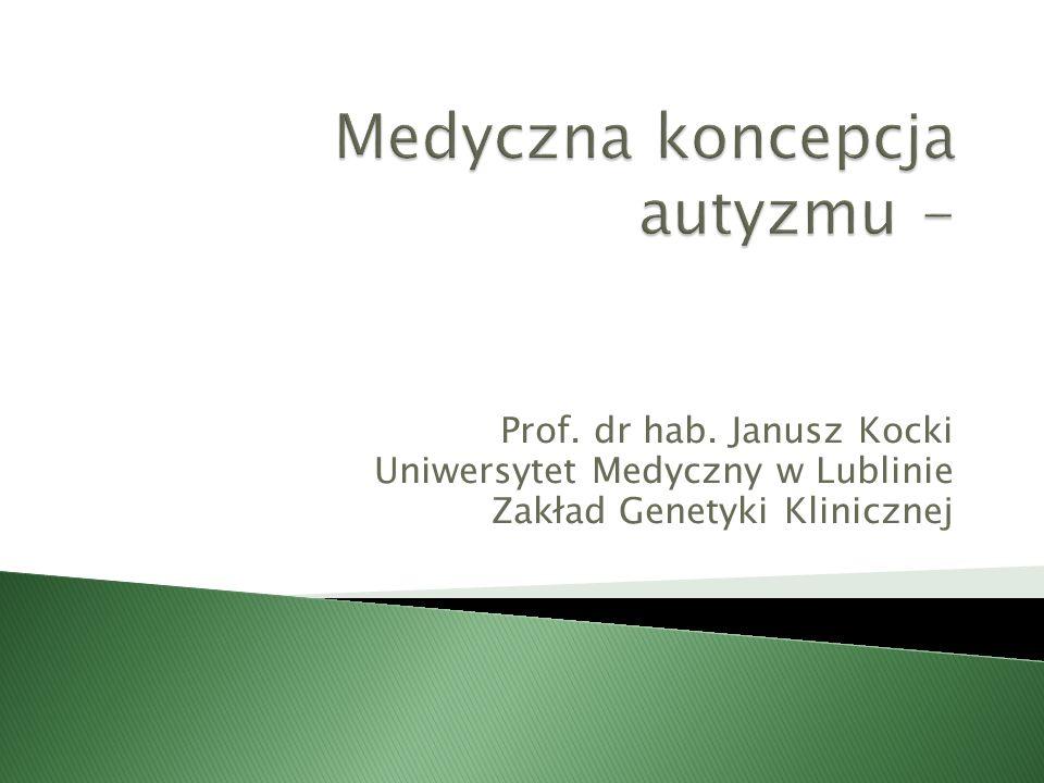 Prof. dr hab. Janusz Kocki Uniwersytet Medyczny w Lublinie Zakład Genetyki Klinicznej