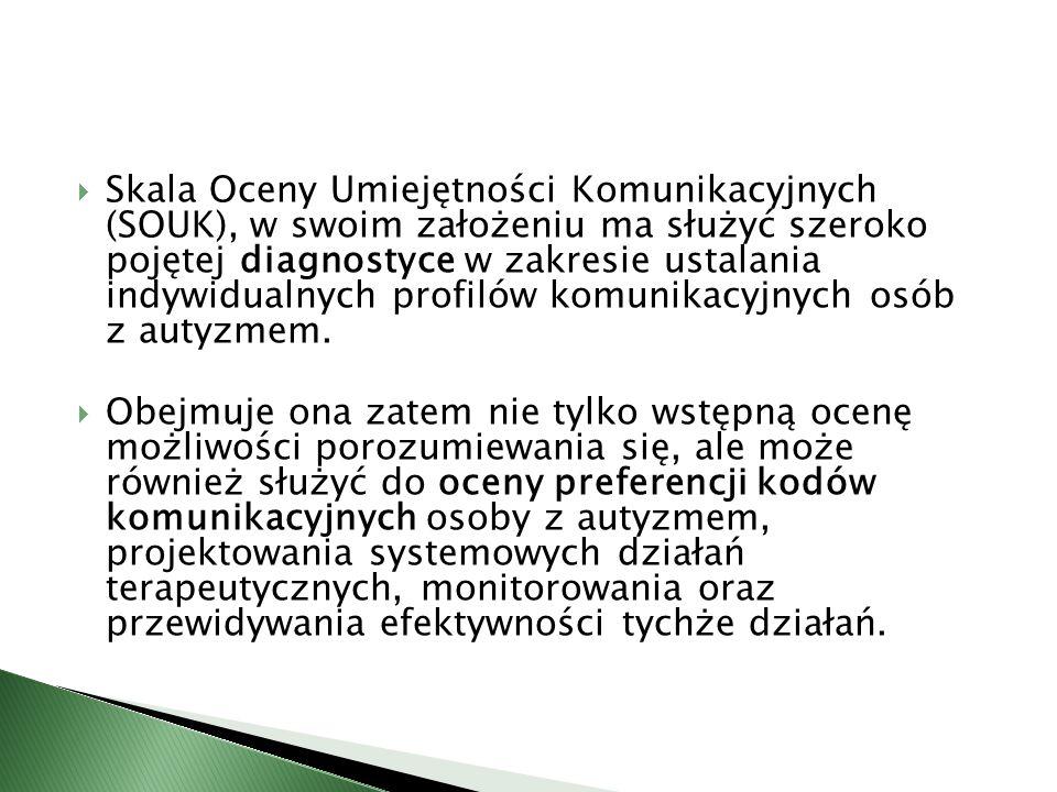  Skala Oceny Umiejętności Komunikacyjnych (SOUK), w swoim założeniu ma służyć szeroko pojętej diagnostyce w zakresie ustalania indywidualnych profiló