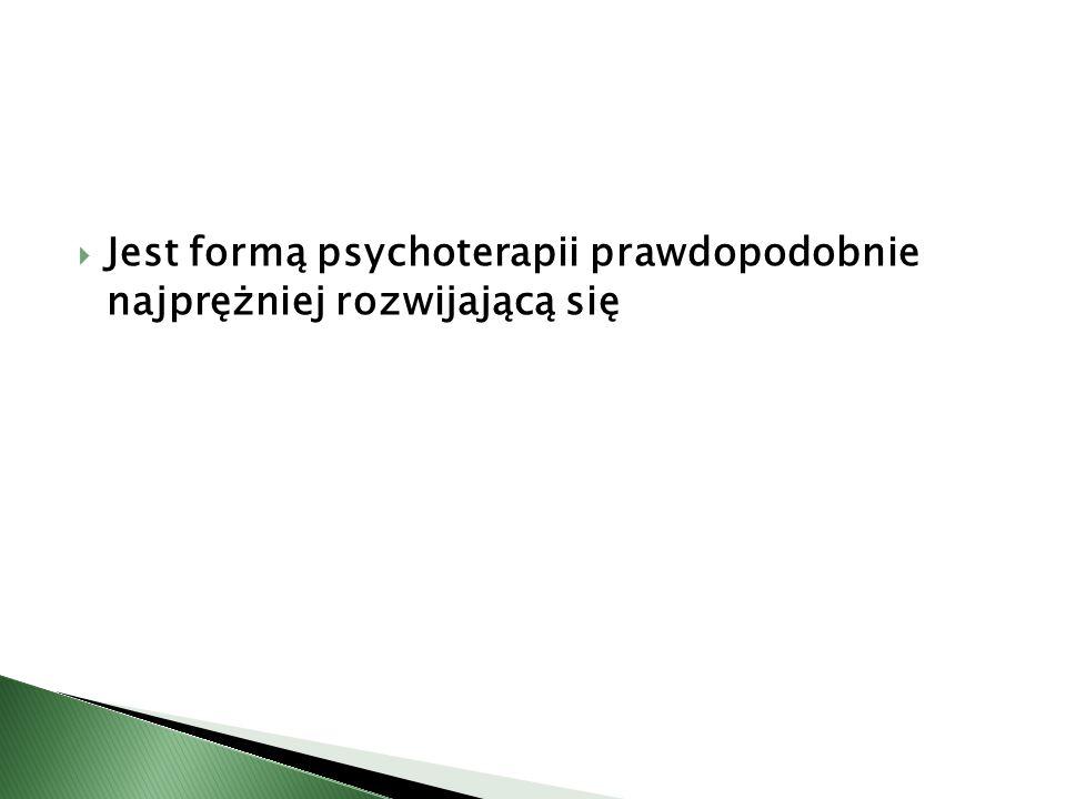  Jest formą psychoterapii prawdopodobnie najprężniej rozwijającą się